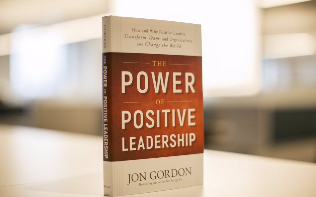 The Power Of Positive Leadership - Jon Gordon