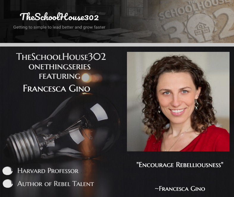 #onethingsseries: Learning to Embrace Rebel Talent and Improve Our Rebelliousness as Leaders w/ Francesca Gino