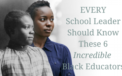 "Principal Leadership: Every School Leader Should Know These 6 Incredible Black Educators–Celebrating Black History Month ""Then"" and ""Now"""