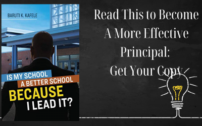 Read This to Become A More Effective Principal: Is My School A Better School BECAUSE I Lead It by Baruti Kafele — Get Your Copy Today