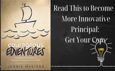 Read This Incredible Book to Become A More Innovative Principal — Courageous Edventures: Navigating Obstacles to Discover Classroom Innovation — Get Your Copy Today