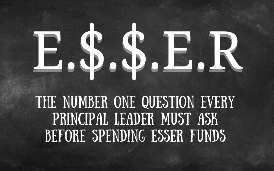 The Number One Question Every Principal Leader Must Ask Before Spending ESSER Funds